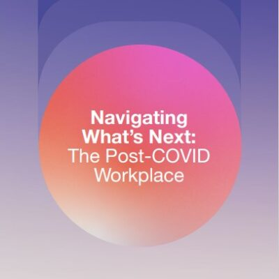 Navigating What's Next: The Post-COVID Workplace