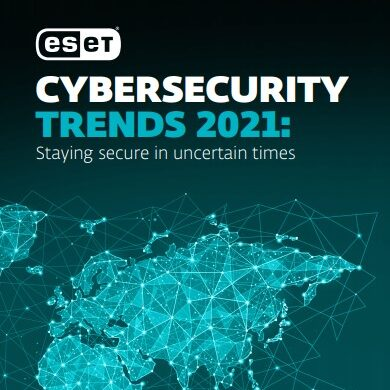 CYBERSECURITY TRENDS 2021: Staying secure in uncertain times