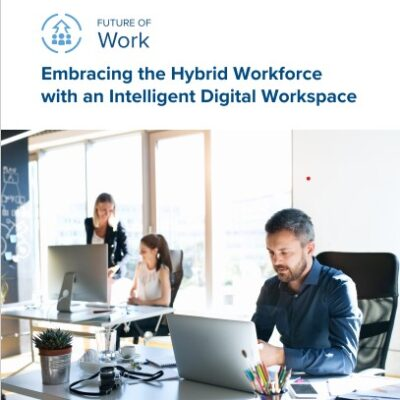 Embracing the Hybrid Workforce with an Intelligent Digital Workspace